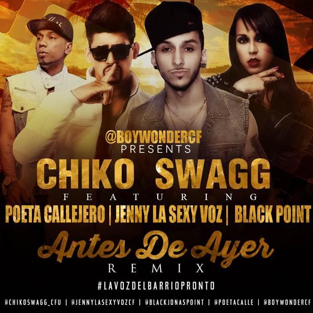 Chiko-Swagg-ft-Poeta-Callejero-Jenny-La-Sexy-Voz-Black-Point-Antes-De-Ayer-Remix