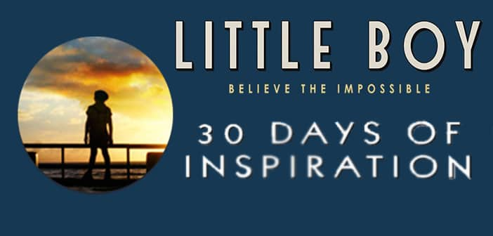 """30 Days of Inspiration""  -  LITTLE BOY in theaters April 24, 2015"
