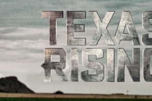 """HISTORY Channel's 5 Night Event Series """"TEXAS RISING""""; Begins Memorial Day 2015! 1"""