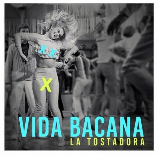 La Tostadora - Vida Bacano album