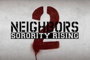 CLOSED--Neighbors 2: Sorority Rising - VIP Screening Giveaway