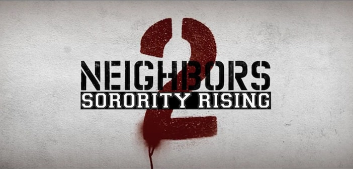 CLOSED--Neighbors 2: Sorority Rising - VIP Screening Giveaway