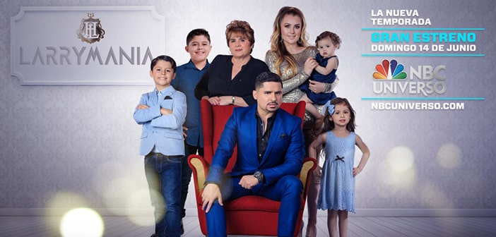 """The Fifth Season Of NBC UNIVERSO's Hit Reality Series """"Larrymania"""" Delivers Highest-Rated Premiere For The Network, Since Launch"""