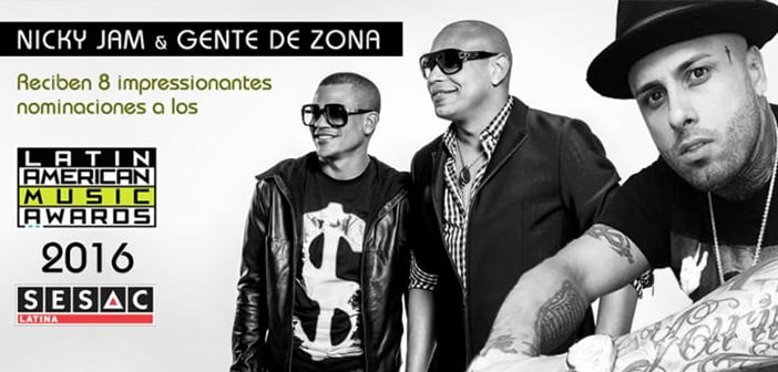 Sesac Latina Artists Nicky Jam & Gente De Zona Obtain A Total Of 8 Nominations At The 2016 Latin American Music Awards