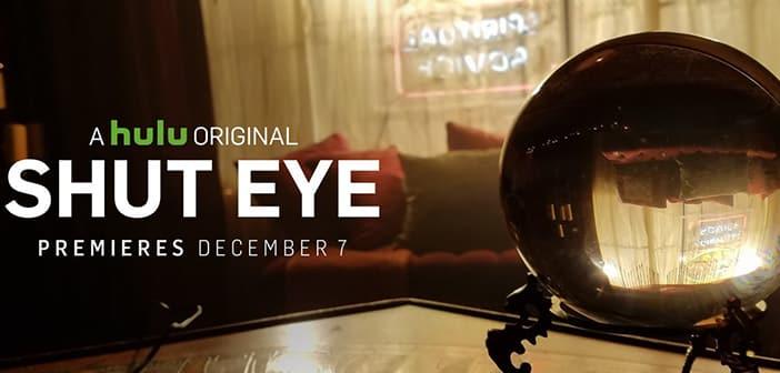 SHUT EYE - A Hulu Original Series Debuting on December 7